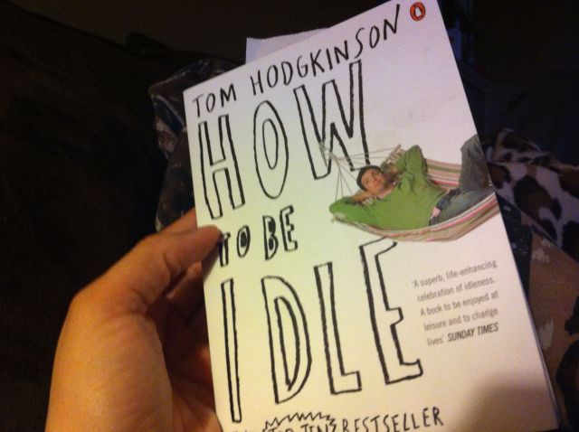 """How To Be Idle"" by Tom Hodgkinson. Book report by Leah Noble."